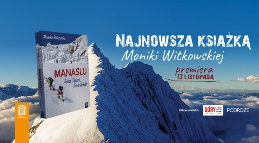"""""""Manaslu. Góra Ducha, Góra Kobiet"""" – nowa książka Moniki Witkowskiej"""